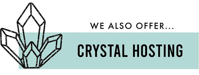 We also offer... crystal hosting