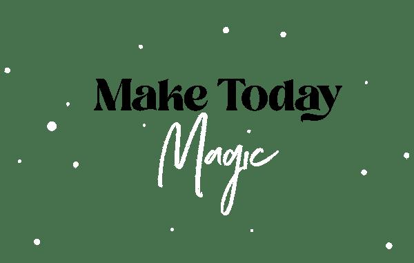 Make today magic